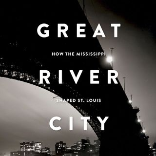 E6 Great River City - How the Mississippi Shaped St. Louis