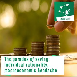 #03 – The paradox of saving: individual rationality, macroeconomic headache