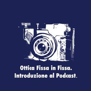 Ottica Fissa In Fissa. Introduzione al Podcast