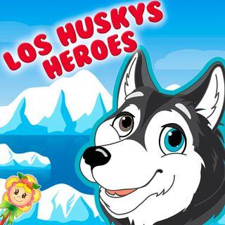 147. Cuento de los Huskys héroes. Cuento infantil de Hada de Fresa