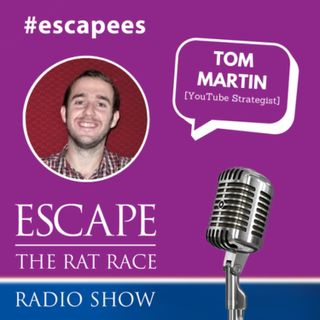EP59: #Escapees – Tom Martin, YouTube Strategist