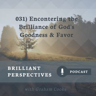 Encountering the Brilliance of God's Goodness & Favor