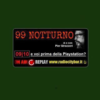 99 Notturno | E voi prima della playstation ? 09 Ottobre 2017