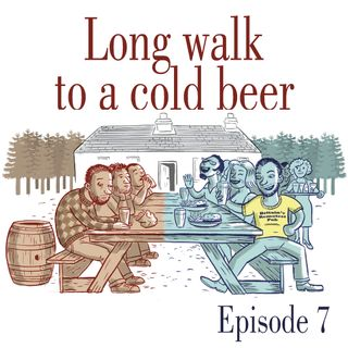 Ep.7 Long walk to a cold beer