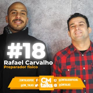 Rafael Carvalho - CMTalks #18