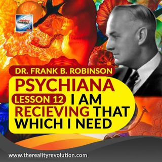 Dr. Frank B. Robinson - Psychiana Lesson 12: I Am Receiving That Which I Need