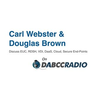 Citrix CTP Fellow Carl Webster Talks EUC (RDSH, VDI, DaaS, Cloud, Secure End-Points) with Douglas Brown - Podcast Episode 308