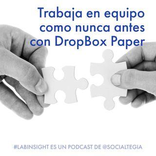 Ep21➡️El trabajo colaborativo está de moda: prueba @DropBox #Paper | #LabInsight