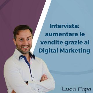 Intervista: aumentare le vendite grazie al Digital Marketing