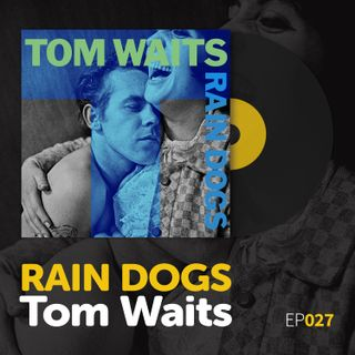 "Episode 027: Tom Waits's ""Rain Dogs"""