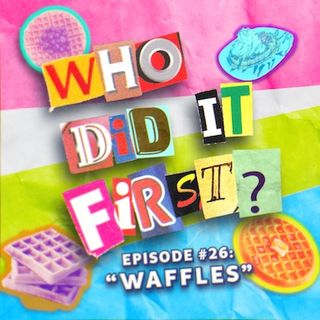 Who Did It First? - Episode 26 - Waffles
