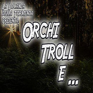 Podcast Storia - Orchi Troll e...