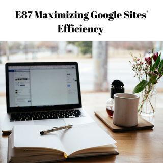 E87 Maximizing Google Sites' Efficiency