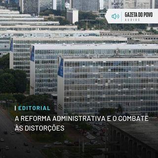 Editorial: A reforma administrativa e o combate às distorções