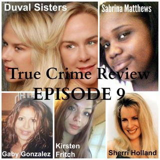 True Crime Review Ep. 9: Duval sisters, Kirsten Fritch, Sabrina Matthews, Sherri Holland, Gaby Gonzalez
