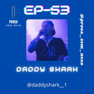 Daddy Shark - EP53