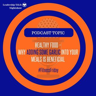 Healthy Food – Why Adding Some Garlic Into Your Meals Is Beneficial | Lakeisha McKnight