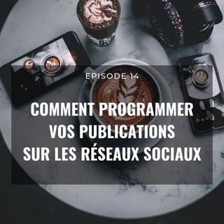Ep 14. Comment Programmer vos publications sur les réseaux sociaux
