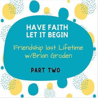 Friendship Last a Lifetime part 2 with Brian Groden