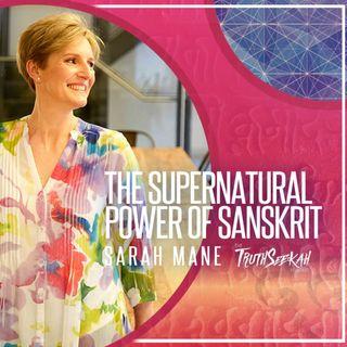 The Supernatural Power of Sanskrit | Sarah Mane