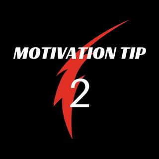 Motivation Tip Part 2