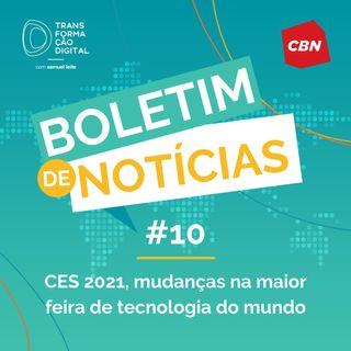 Transformação Digital CBN - Boletim de Notícias #10 - CES 2021, mudanças na maior feira de tecnologia do mundo