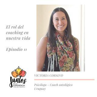 Ep. 0011 El rol del Coaching en la vida - Victoria Corsino