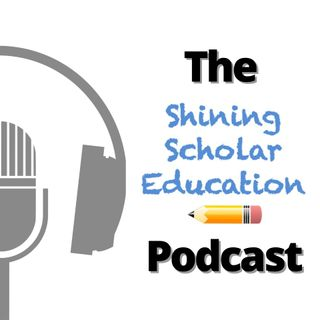 The Shining Scholar Education Podcast