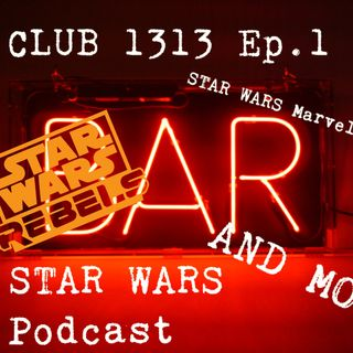 Club 1313 Ep. 1: Star Wars Rebels 4.12 & 4.13, STAR WARS Marvel comic news, and more!