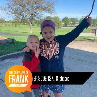 Episode 127 - Kiddos