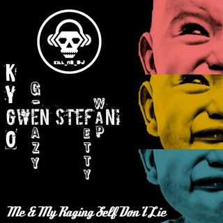 Kill_mR_DJ - Me & My Raging Self Don't Lie (Kygo VS Gwen Stefani VS G-Eazy VS Fetty Wap)