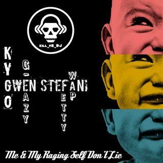 Kill_mR_DJ - Me & My Raging Self Don't Lie (Kygo VS Gwen Stefani VS G-Eazy VS Fetty Wap)