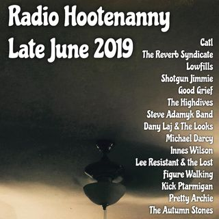 Radio Hootenanny Late June 2019