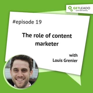 Episode 19. The role of content marketer with Louis Grenier