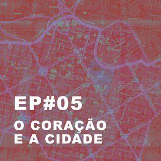 #05: O coração e a cidade