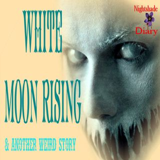 White Moon Rising and Another Weird Story | Podcast