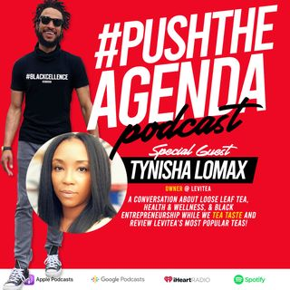 Tynisha Lomax - Loose Leaf Tea, Health/Wellness, & Black Entrepreneurship