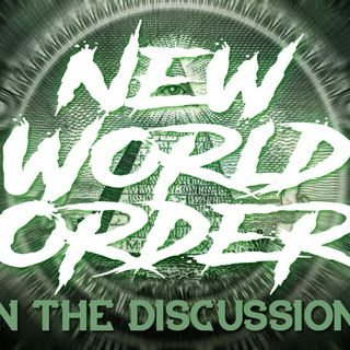 Could The New World Order Be A Good Thing? + Open Discussion