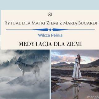 Moje sprawozdanie osobiste z 81 Rytualu dla Matki Ziemi Wilczej Pelni Ksiezyca 09.01.2020 z Maria Bucardi