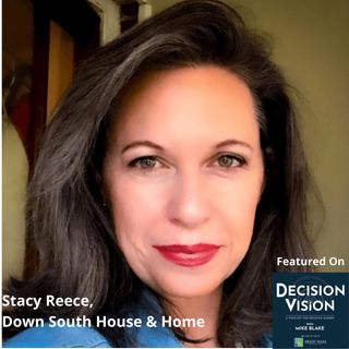 Decision Vision Episode 84:  Should My Next Job Be My Own Business? – An Interview with Stacy Reece, Down South House & Home