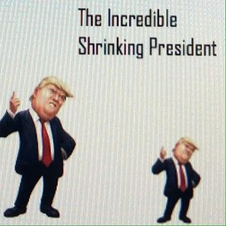 The Incredible Shrinking President