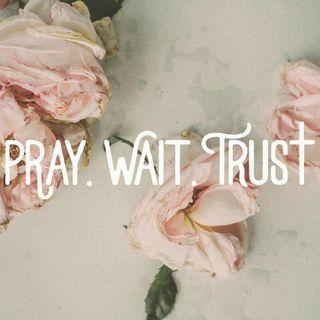 Ep 7 : Pray...wait...trust ⚓❤