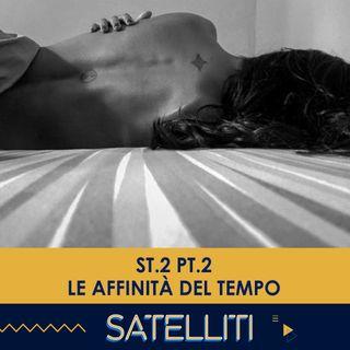 Satelliti ST.2 PT.2 - Le affinità del tempo - 02/02/2021