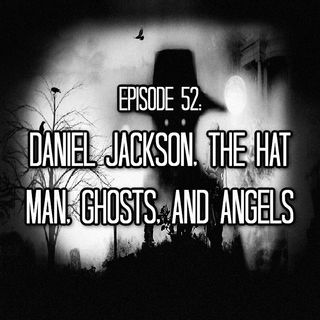Episode 52: Daniel Jackson, the Hat Man, Ghosts, and Angels