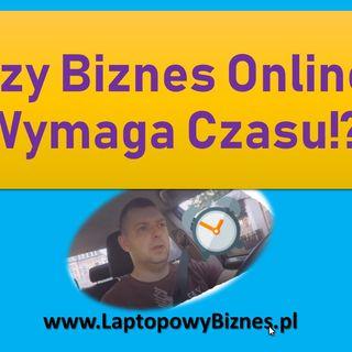 ▶︎ Czy Biznes Online Wymaga Czasu!?