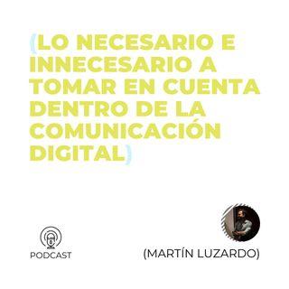 27 - Martín Luzardo (Lo necesario e innecesario a tomar en cuenta dentro de la comunicación Digital)