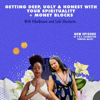 Getting Deep, Ugly & Honest With Your Spirituality + Money Blocks With VibeQueen and Suki Eleuterio
