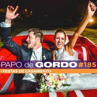 Papo de Gordo 185 - Festas de Casamento