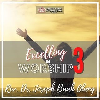 Excelling in Worship - Part 3