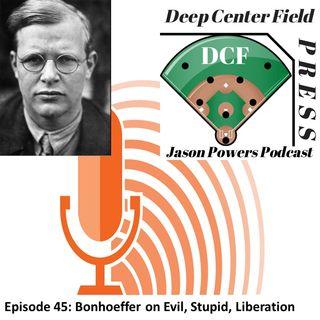 Episode 45: Bonhoeffer on Evil, Stupidity, Liberation